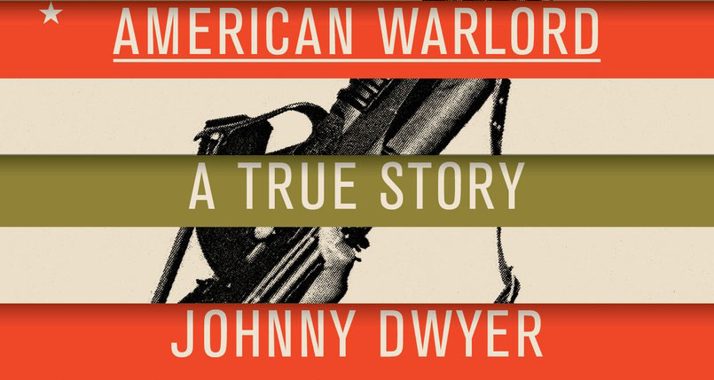 "The cover of ""American Warlord: A True Story"" by Johnny Dwyer"